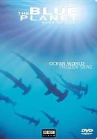 Cover image for The Blue planet : seas of life [videorecording DVD] : Ocean world ; frozen seas