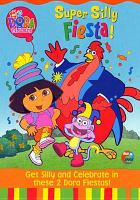 Cover image for Dora the explorer Super silly fiesta!