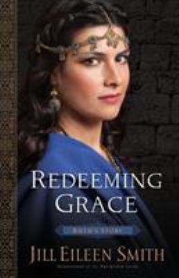 Imagen de portada para Redeeming grace. bk. 3 : Ruth's story : Daughters of the promised land series