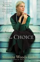 Cover image for The choice. bk. 1 : a novel : Lancaster County secrets series