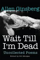 Cover image for Wait till I'm dead : uncollected poems