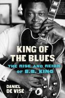 Cover image for King of the blues : the rise and reign of B.B. King