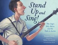 Cover image for Stand up and sing! : Pete Seeger, folk music, and the path to justice