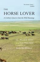 Cover image for The horse lover : a cowboy's quest to save the wild mustangs