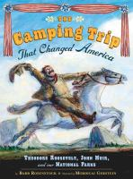 Cover image for The camping trip that changed America : Theodore Roosevelt, John Muir, and our national parks