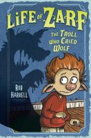 Cover image for The troll who cried wolf. bk. 2 : Life of Zarf series