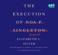 Cover image for The execution of Noa P. Singleton [a novel]