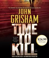 Cover image for A time to kill. bk. 1 a novel : Jake Brigance series