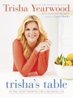 Cover image for Trisha's table : my feel-good favorites for a balanced life