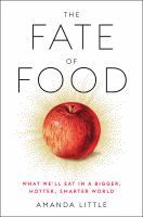 Cover image for The fate of food : what we'll eat in a bigger, hotter, smarter world
