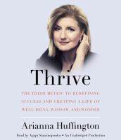 Cover image for Thrive [sound recording CD] : [the third metric to redefining success and creating a life of well-being, wisdom, and wonder]