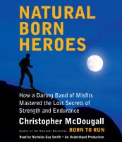 Cover image for Natural-born heroes [sound recording CD] : how a daring band of misfits mastered the lost secrets of strength and endurance