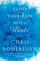 Cover image for Close your eyes, hold hands a novel