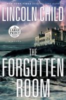 Cover image for The forgotten room. bk. 4 [large print] : a novel : Dr. Jeremy Logan series