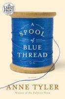 Cover image for A spool of blue thread [large print] : a novel