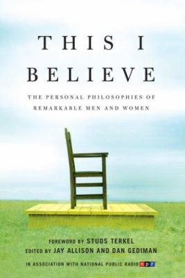 Cover image for This I believe : the personal philosophies of remarkable men and women