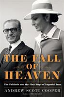 Cover image for The fall of heaven : the Pahlavis and the final days of imperial Iran