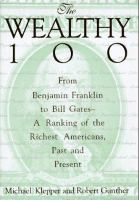 Cover image for The wealthy 100 : from Benjamin Franklin to Bill Gates-- a ranking of the richest Americans, past and present