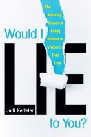 Cover image for Would I lie to you? : the amazing power of being honest in a world that lies