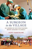 Cover image for A surgeon in the village : an American doctor teaches brain surgery in Africa