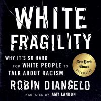 Cover image for White fragility Why It's So Hard for White People to Talk About Racism.