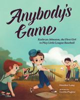 Cover image for Anybody's game : Kathryn Johnston, the first girl to play little league baseball