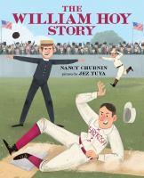 Cover image for The William Hoy story : how a deaf baseball player changed the game
