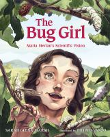 Cover image for The bug girl : Maria Merian's scientific vision