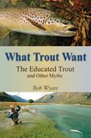 Cover image for What trout want : the educated trout and other myths