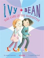 Cover image for Ivy + Bean take care of the babysitter. bk. 4 : Ivy + Bean series