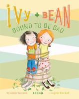 Cover image for Ivy + Bean bound to be bad. bk. 5 : Ivy + Bean series