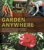 Cover image for Garden anywhere : how to grow gorgeous container gardens, herb gardens, kitchen gardens, and more, without spending a fortune