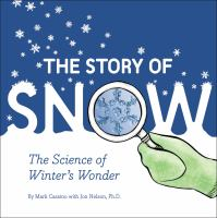 Cover image for The story of snow The Science of Winter's Wonder.