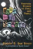 Cover image for Dare to be scared : thirteen stories to chill and thrill