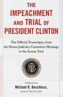 Cover image for The impeachment and trial of President Clinton : the official transcripts, from the House Judiciary Committee hearings to the Senate trial.