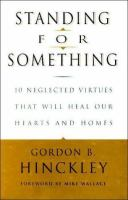 Cover image for Standing for something ten neglected virtues that will heal our hearts and homes