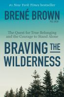Cover image for Braving the wilderness The quest for true belonging and the courage to stand alone.
