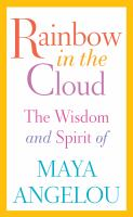 Cover image for Rainbow in the cloud The Wisdom and Spirit of Maya Angelou.