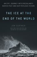 Imagen de portada para The ice at the end of the world : an epic journey into Greenland's buried past and our perilous future