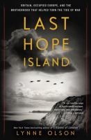 Cover image for Last Hope Island : Britain, occupied Europe, and the brotherhood that helped turn the tide of war
