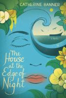 Cover image for The house at the edge of night : a novel