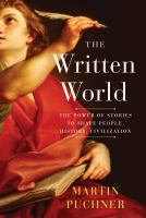 Cover image for The written world : the power of stories to shape people, history, civilization