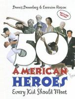 Cover image for 50 American heroes every kid should meet!