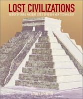 Cover image for Lost civilizations : rediscovering ancient sites through new technology