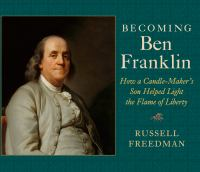 Cover image for Becoming Ben Franklin : how a candle-maker's son helped light the flame of liberty