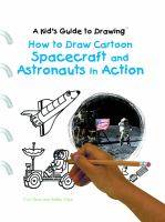 Cover image for How to draw cartoon spacecraft and astronauts in action : Kid's guide to drawing series