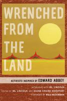 Cover image for Wrenched from the land : activists inspired by Edward Abbey