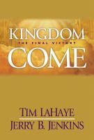 Cover image for Kingdom come. bk. 13 : the final victory : Left behind series