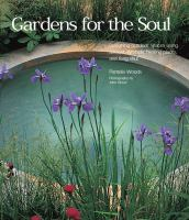 Cover image for Gardens for the soul : designing outdoor spaces using ancient symbols, healing plants, and feng shui