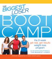 Cover image for The biggest loser boot camp : the 8-week get-real, get-results weight-loss program